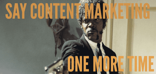 Say content marketing one more time